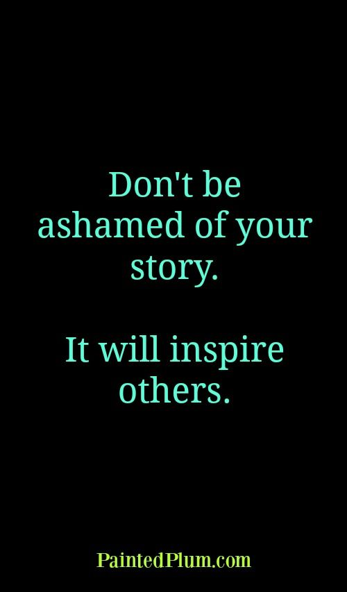 dont-be-ashamed-of-your-story-quote-about-recovery-sobriety-addiction-alcoholism