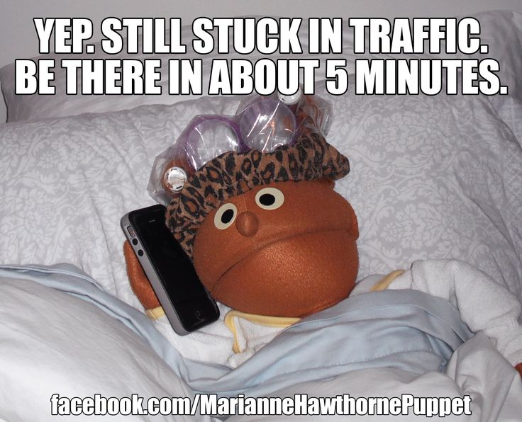 Funny Running Late Meme : Yep still stuck in traffic be there about minutes