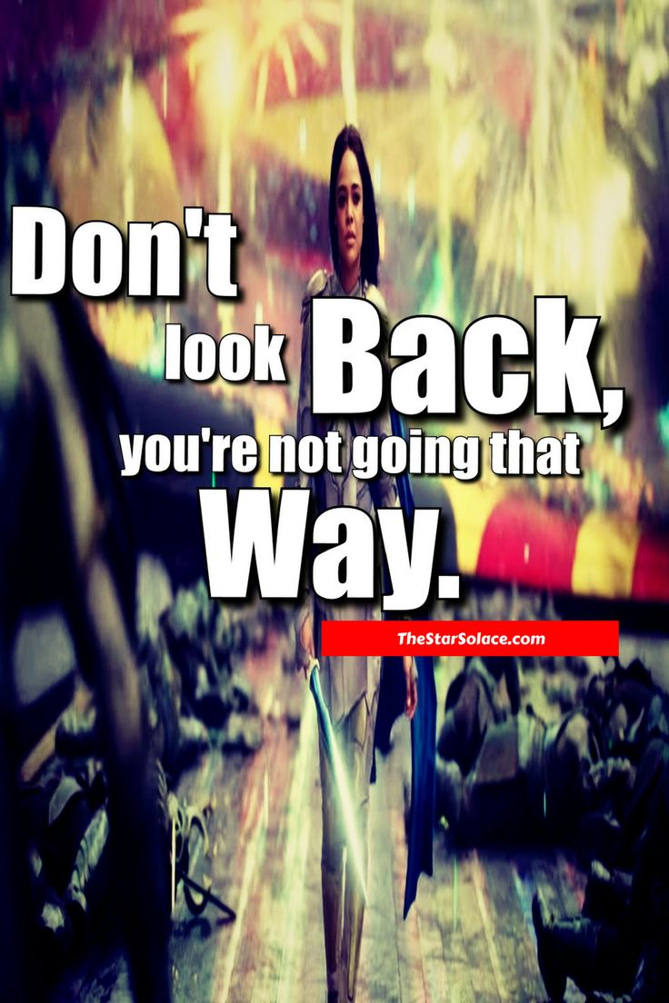 Don't look BACK, you're not going that WAY....star solace, motivation, inspiration, words, quotes, thor ragnarok, marvel, comics, movies