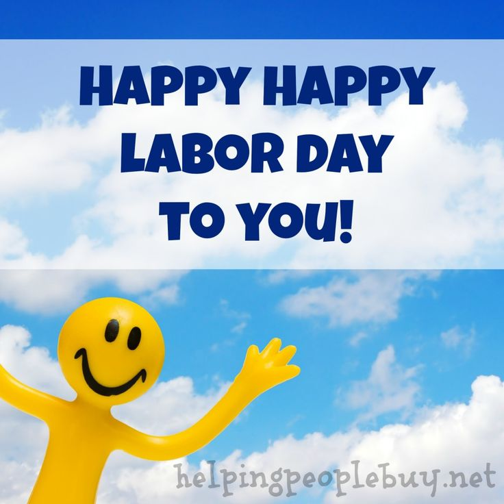 Happy Happy Labor Day To You!