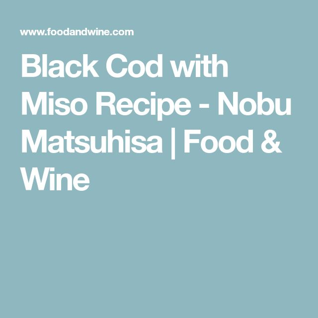Black Cod with Miso Recipe - Nobu Matsuhisa | Food & Wine