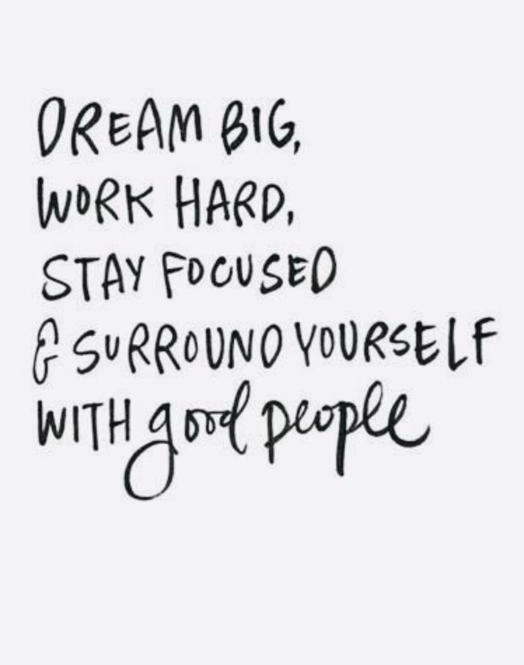 Dream Big Work Hard Stay Focused And Surround Yourself With Good