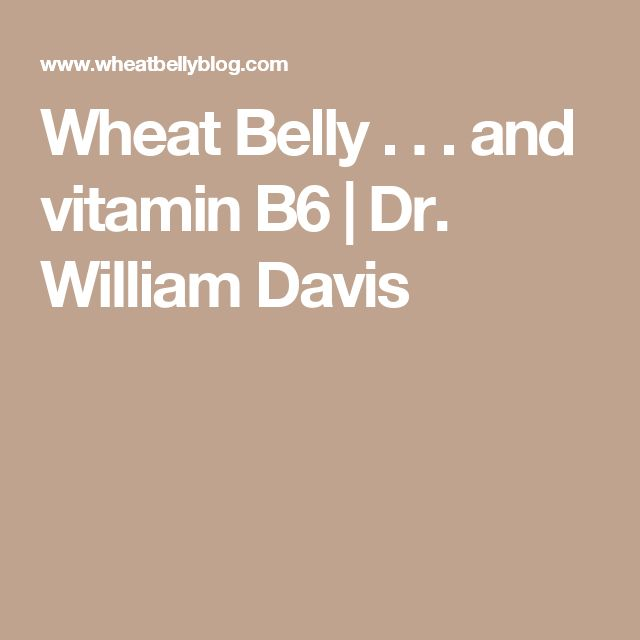 Wheat Belly . . . and vitamin B6 | Dr. William Davis