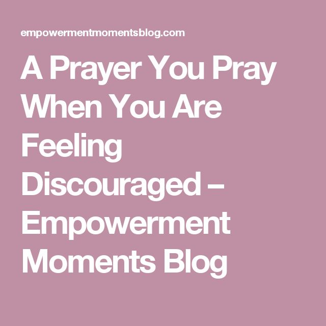 A Prayer You Pray When You Are Feeling Discouraged – Empowerment Moments Blog