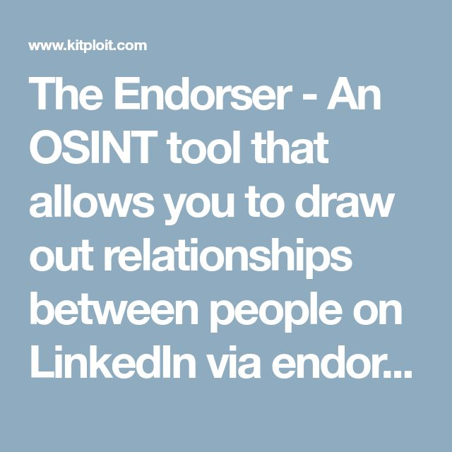 The Endorser - An OSINT tool that allows you to draw out relationships between people on LinkedIn via endorsements/skills - KitPloit - PenTest Tools for your Security Arsenal ☣