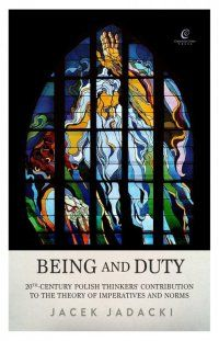 Being and Duty. The contribution of 20th-century Polish thinkers  to the theory of imperatives and norms