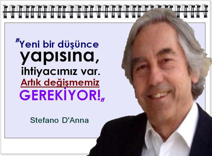 Yeni bir düşünce yapısına, ihtiyacımız var. Artık değişmemiz gerekiyor! -Stefano D'Anna
