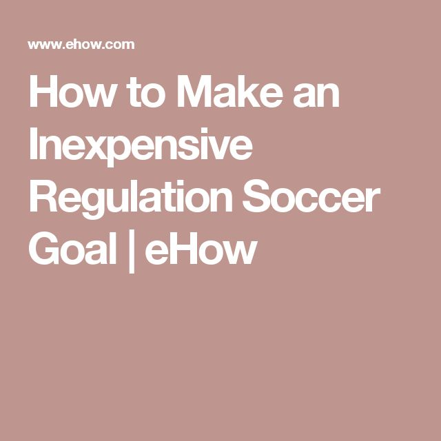How to Make an Inexpensive Regulation Soccer Goal   eHow