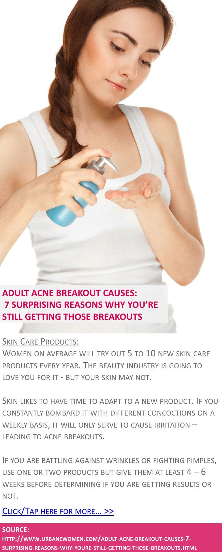 Adult acne breakout causes: 7 surprising reasons why you're STILL getting those breakouts - Skin care products - Click for more: http://www.urbanewomen.com/adult-acne-breakout-causes-7-surprising-reasons-why-youre-still-getting-those-breakouts.html