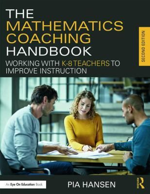 The mathematics coaching handbook: Working with K-8 teachers to improve instruction. (2016). by Pia Hansen.