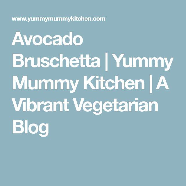 Avocado Bruschetta   Yummy Mummy Kitchen   A Vibrant Vegetarian Blog