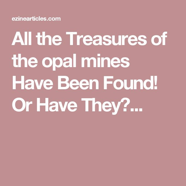 All the Treasures of the opal mines Have Been Found!   Or Have They?...