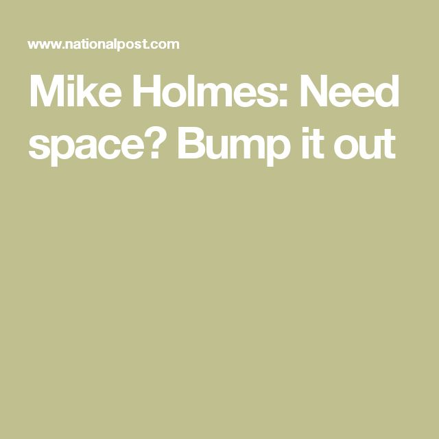 Mike Holmes: Need space? Bump it out