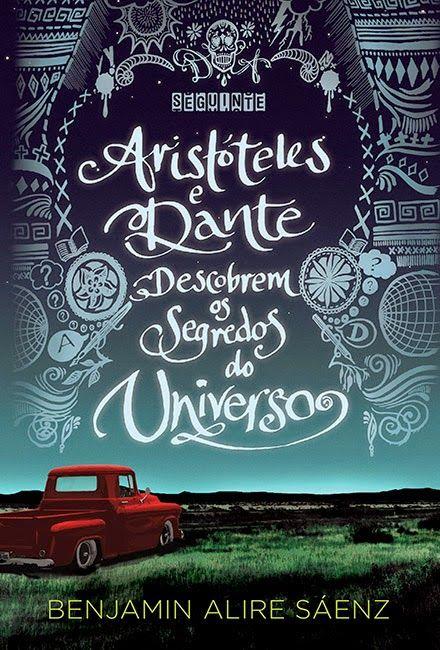 Benjamin Alire Sáenz - Aristóteles e Dante descobrem os segredos do Universo.. Queroooo mtoo