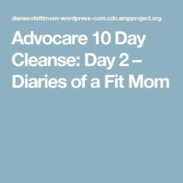 Advocare 10 Day Cleanse: Day 2 – Diaries of a Fit Mom