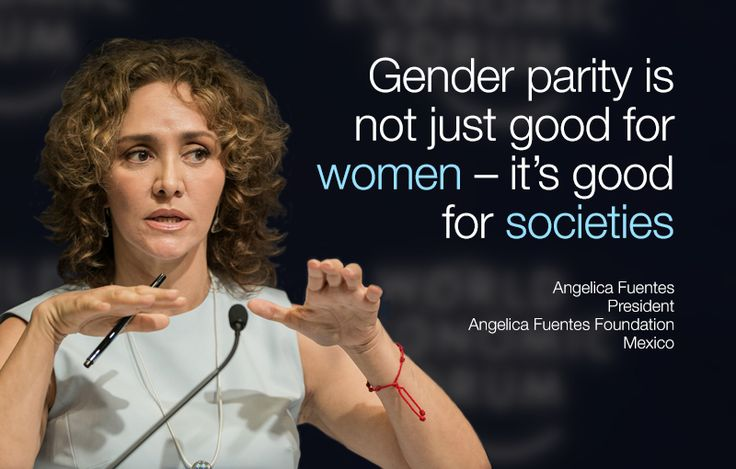 Gender parity is not just good for women – it's good for societies. - Angelica Fuentes