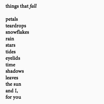 things that fall petals teardrops snowflakes rain stars tides shadows leaves the sun and i, for you.