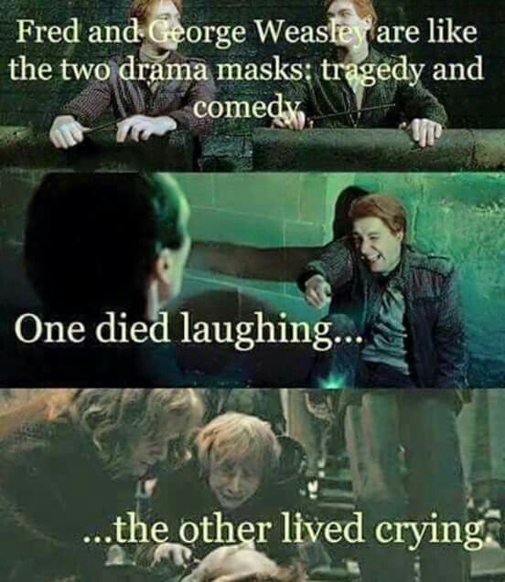Fred ond George: One died laughing the other one lived crying