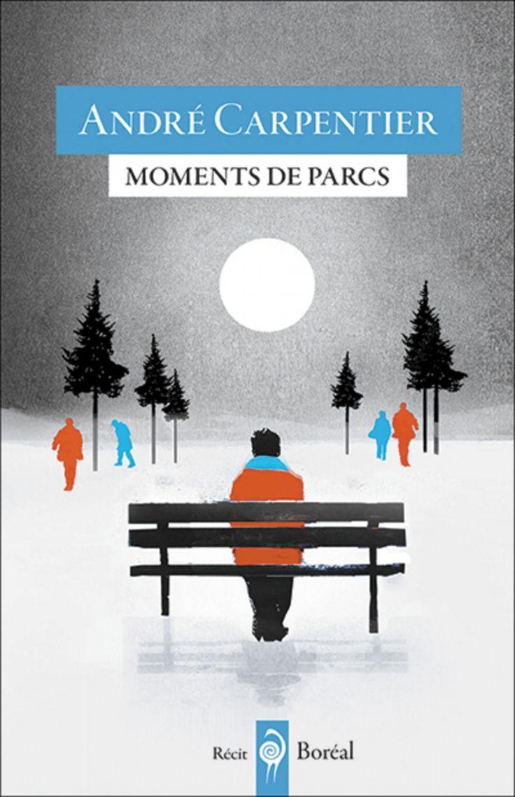 Moments de parcs : Flâneries en parcs montréalais - André Carpentier
