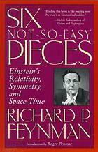 Six Not-So-Easy Pieces: Einstein's Relativity, Symmetry, and Space-Time by Richard P. Feynman