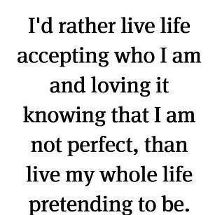 Truth. I'm not perfect & never will be. I'm also o.k. with