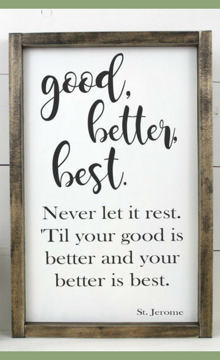 Good Better Best Never Let It Rest Til Your Good Is Better And Your Better Is Best Motivational Framed Wood Sign In Inspirational Signs Life Quotes Quotes