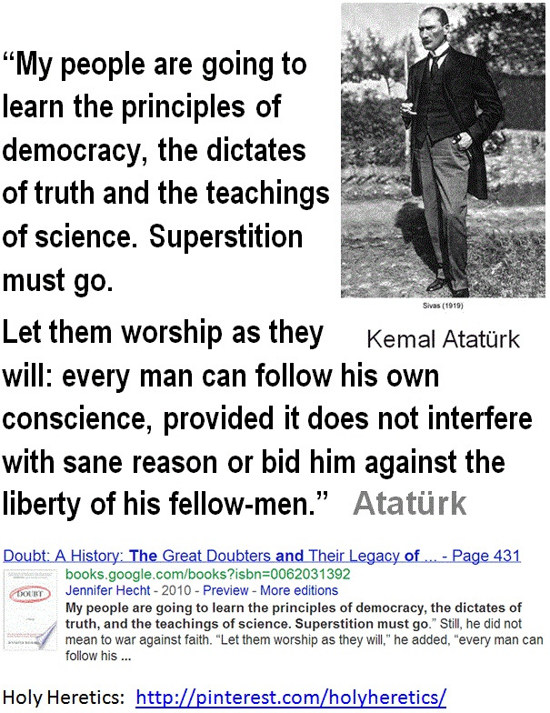 My people are going to learn the principles of democracy, the dictates of truth, and the teachings of science. Superstition must go.. - Atatürk.