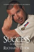 Success in My Hands: A Journey to Find My Own Peace and Freedom (Book) by Richard Cook (2012): Waterstones.com