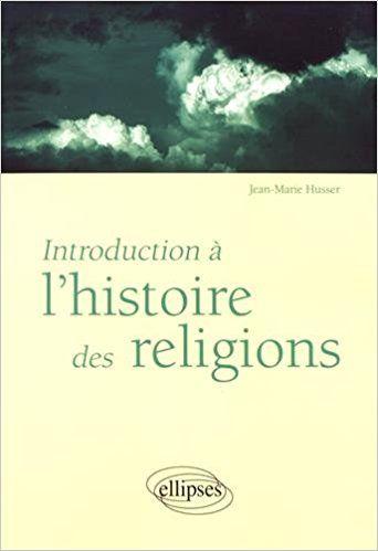 Introduction à l'histoire des religions - Husser Jean-Marie