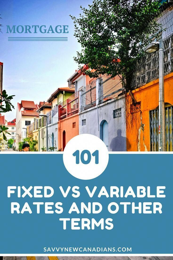 Mortgage 101 Fixed Rate Vs Variable Rate Mortgage In 2020 Mortgage Interest Rates Refinance Mortgage Mortgage Payoff