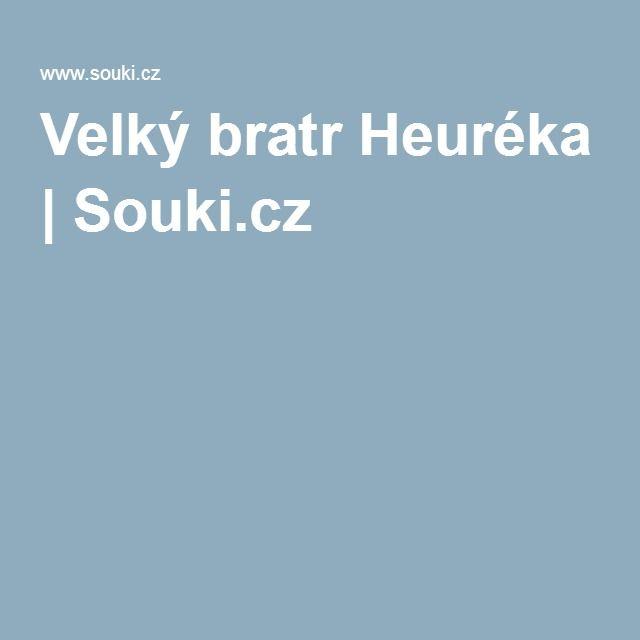 Velký bratr Heuréka | Souki.cz
