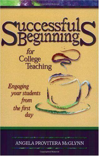 Bestseller Books Online Successful Beginnings for College Teaching (Teaching Techniques/Strategies Series, V. 2) Angela Provitera McGlynn $20.97  - http://www.ebooknetworking.net/books_detail-1891859382.html