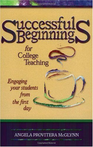 Bestseller Books Online Successful Beginnings for College Teaching (Teaching Techniques/Strategies Series, V. 2) Angela Provitera McGlynn $20.97  - http://www.ebooknetworking.net/books_detail-1891859382.html