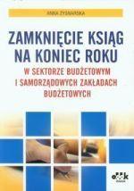 Zamknięcie ksiąg na koniec roku w sektorze budżetowym i samorządowych zakładach budżetowych / Anna Zysnarska