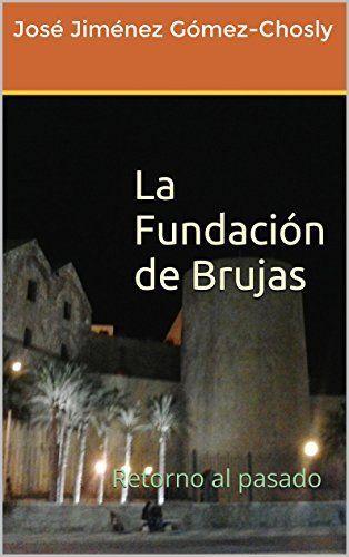 La Fundación de Brujas: Retorno al pasado de José Jiménez Gómez-Chosly, http://www.amazon.es/dp/B00PKYZOSE/ref=cm_sw_r_pi_dp_xA9zub1CCB4T1