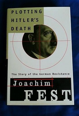 Plotting Hitler's Death: The Story of the German Resistance by Joachim Fest 1st Edition /1st Printing