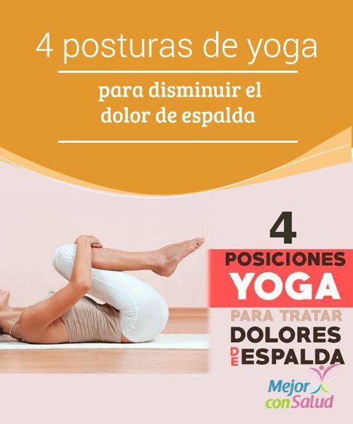 4 posturas de yoga para disminuir el dolor de espalda  El dolor de espalda se ha convertido en una de las molestias más comunes de todas las personas, ya que el uso de dispositivos tecnológicos y el estrés se son causas potenciales de su continua aparición.