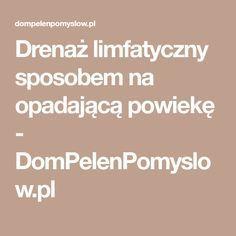Drenaż limfatyczny sposobem na opadającą powiekę - DomPelenPomyslow.pl