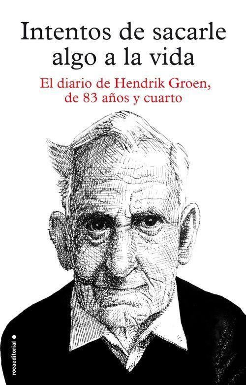 """""""Intentos de sacarle algo a la vida"""". El diario de Hendrik Groen de 83 años y cuarto. #RocaEditorial #libros"""