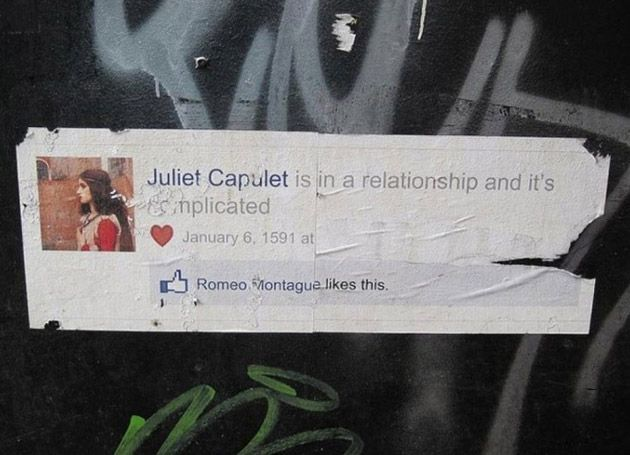 "Facebook Street Art ""Juliet Capulet is in a relationship and it's complicated"" Romeo Montague likes this."