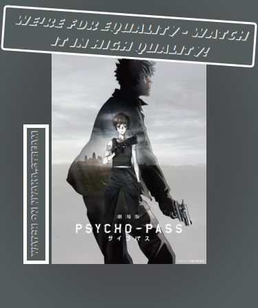 Psycho-Pass Movie - watch Online, absolutely Free! Streaming of Full Episodes begins right away - take a look yourself!