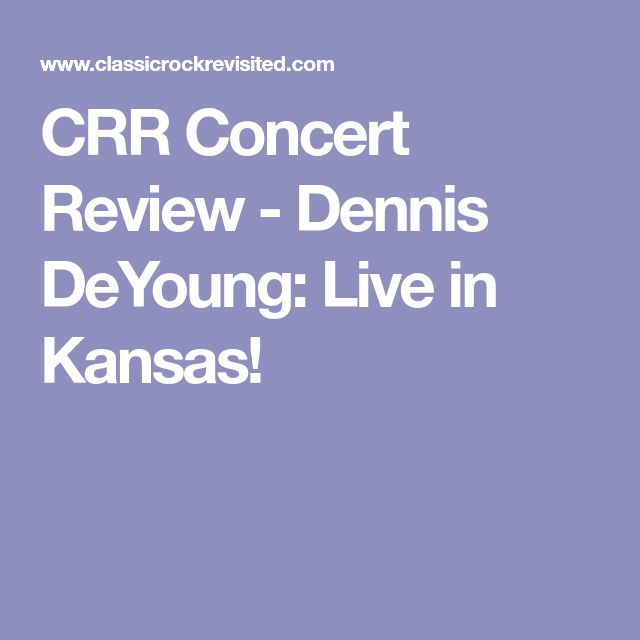 CRR Concert Review - Dennis DeYoung: Live in Kansas!