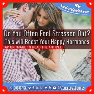 Do You Often Feel Stressed Out? This will Boost Your Happy Hormones