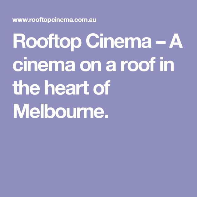 Rooftop Cinema – A cinema on a roof in the heart of Melbourne.