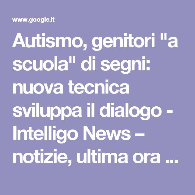 """Autismo, genitori """"a scuola"""" di segni: nuova tecnica sviluppa il dialogo - Intelligo News – notizie, ultima ora e gossip"""
