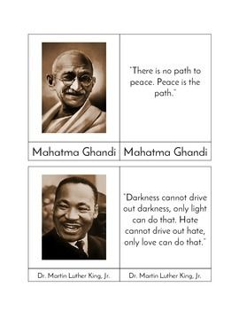 This set of three part cards is the perfect addition to your classroom peace table. Each set includes a picture card, name card, and quote card for the following influential peace makers: Mahatma Ghandi, Dr. Martin Luther King, Jr., Maria Montessori, Mother Theresa, the Dalai Lama, Jane Goodall, Albert Schweitzer, and Nelson Mandela.