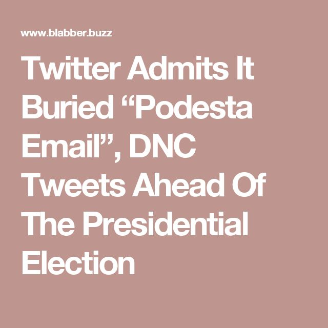 "Twitter Admits It Buried ""Podesta Email"", DNC Tweets Ahead Of The Presidential Election"
