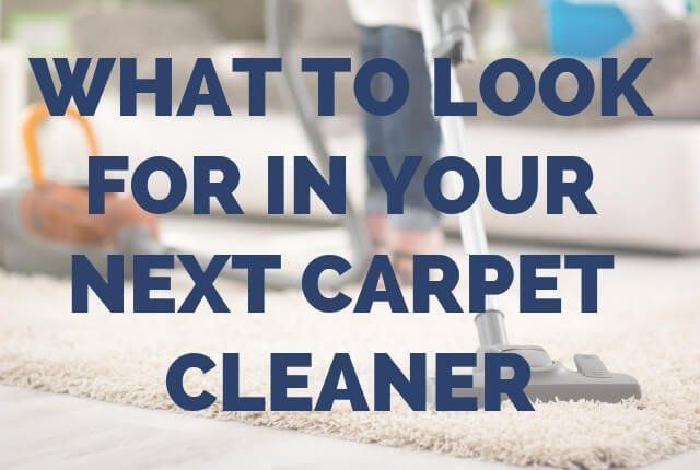 What To Look For In Your Next Carpet Cleaner Carpet Cleaners Cheap Carpet Cleaning Carpet Cleaning Company