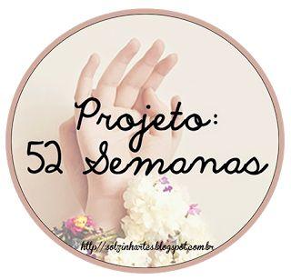 Solzinha Artes: Projeto 52 Semanas # 1 - Coisas que me fazem feliz...