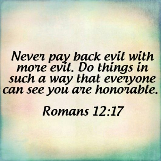 From the LOVE.EMBRACE.INSPIRE blog: WOW! is all I can say. This can be hard, but DON'T DO IT! And I am speaking to myself as well. It is never good to repay evil with evil, for in God's sight it's not pleasing. So next time someone does you wrong, pray for them and mean it.